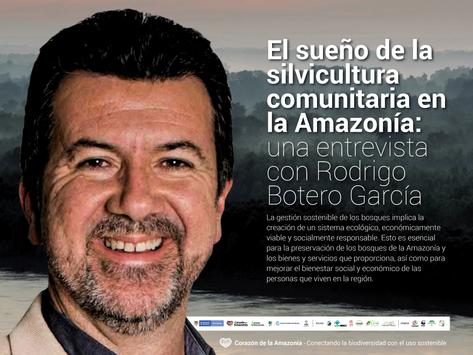 El sueño de la forestería comunitaria en la Amazonía: una entrevista con Rodrigo Botero García