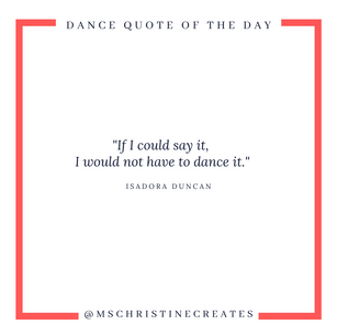 Most people are surpised when I share that I have trouble articulating how I feel in words. Then I share with them this quote by Isadora Duncan-