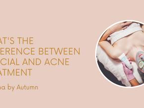 Acne Treatment VS A Facial