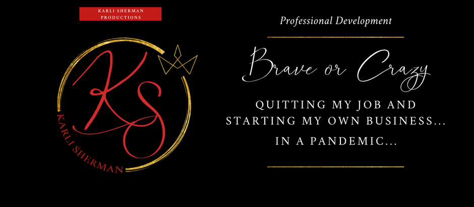 Brave or Crazy? Quitting my job to start my own business...in a pandemic...