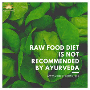 Raw Food Diet is Not Recommended by Ayurveda | Yoga of Eating
