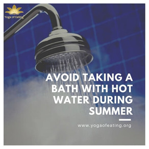 Avoid Taking A Bath with Hot Water During Summer | Yoga of Eating