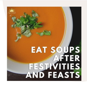 Eat Soup After Festivities and Feasts | Yoga of Eating
