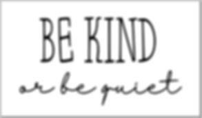 be kind or be quiet.JPG