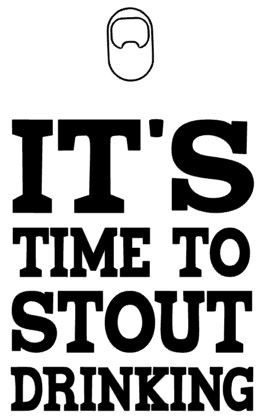 IT'S TIME TO STOUT.JPG