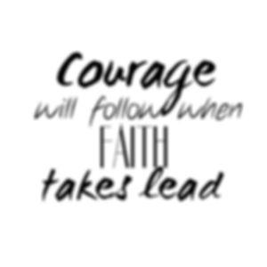 Courage Will Follow Faith.jpg