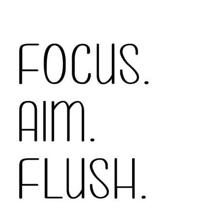 Focus. Aim. Flush..PNG
