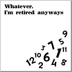 Whatever, I'm retired ....JPG