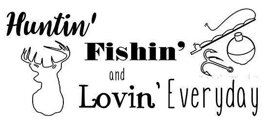 Huntin fishin and lovin everyday.JPG