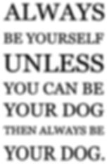 Always be yourself - dog.JPG