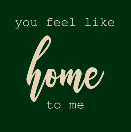 You feel like home to me.PNG