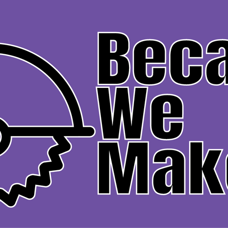 Because We Make