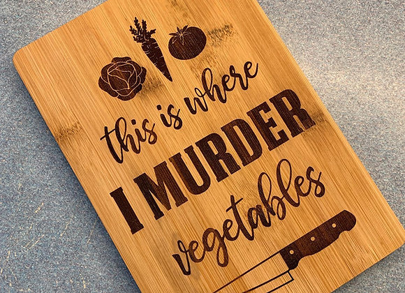 I Murder Vegetables Cutting Board
