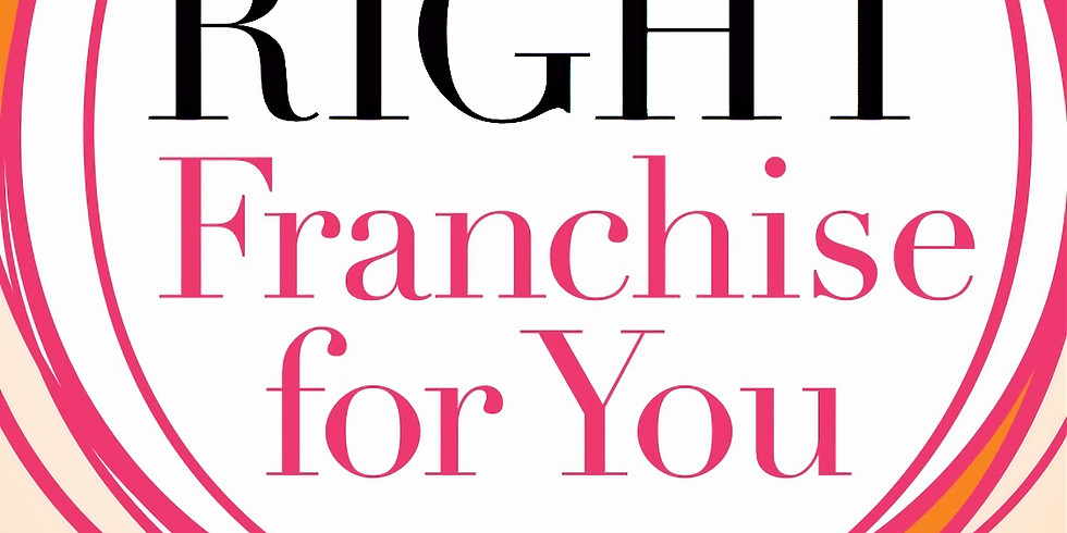 THE RIGHT FRANCHISE FOR YOU - WORKSHOP