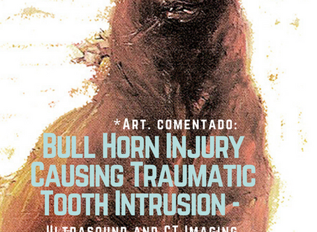 *Art. comentado: Bull Horn Injury Causing Traumatic Tooth Intrusion - Ultrasound and CT Imaging