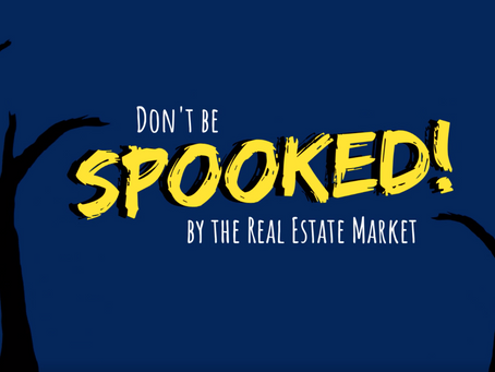 Don't Be Spooked By The Real Estate Market!