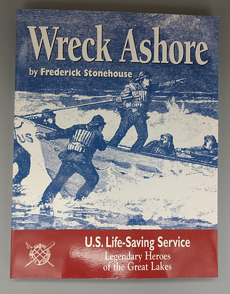 Wreck Ashore: U.S. Life-Saving Service Legendary Heroes of the Great Lakes