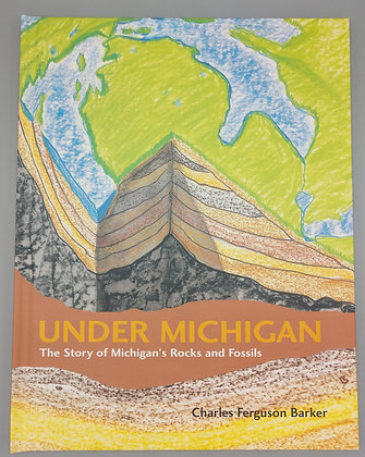 Under Michigan: The Story of Michigan's Rocks and Fossils