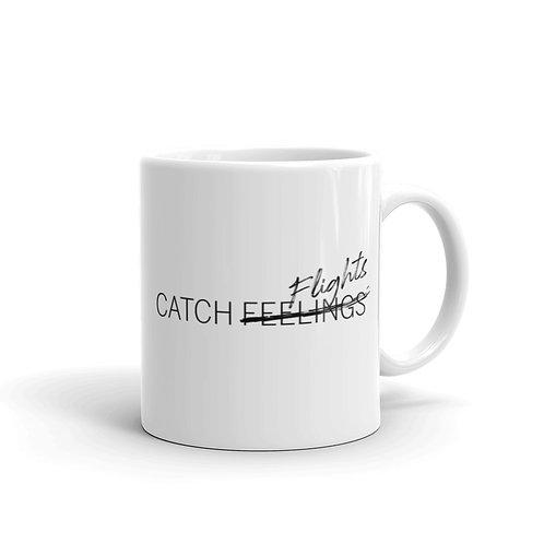 Catch Flights Not Feelings Mug