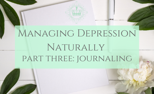Managing Depression Naturally Series Part Three: Journaling