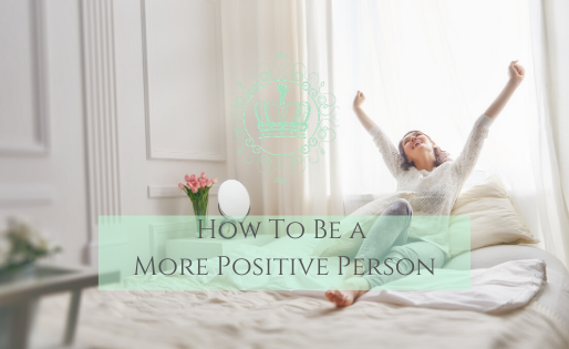 How To Be More A More Positive Person To Live A Better Life