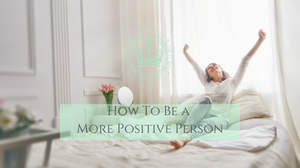 How To Be A More Positive Person