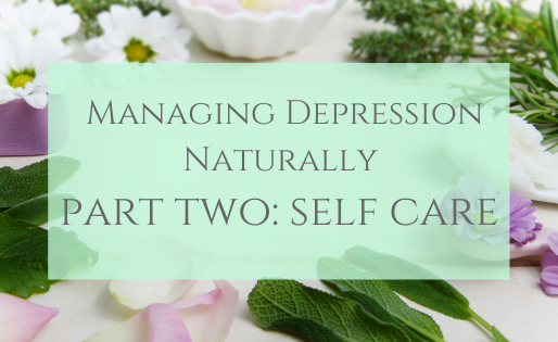 Managing Depression Naturally Series Part Two: Self Care