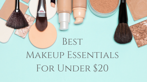 Makeup Essentials Under $20