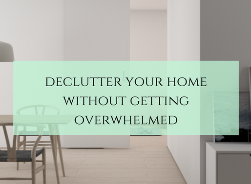 Top 7 Tips To Declutter Your Home Without Getting Overwhelmed