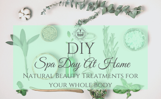 DIY Spa Day At Home: All Natural Beauty Treatments For Your Whole Body