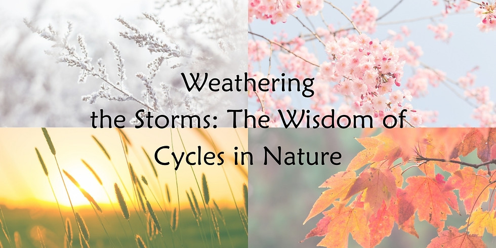 Weathering the Storms: The Wisdom of Cycles in Nature - Early Bird Registration