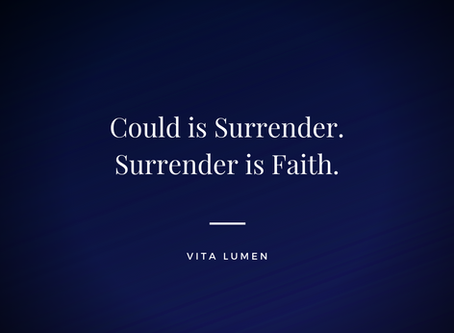 Could is Surrender. Surrender if Faith.
