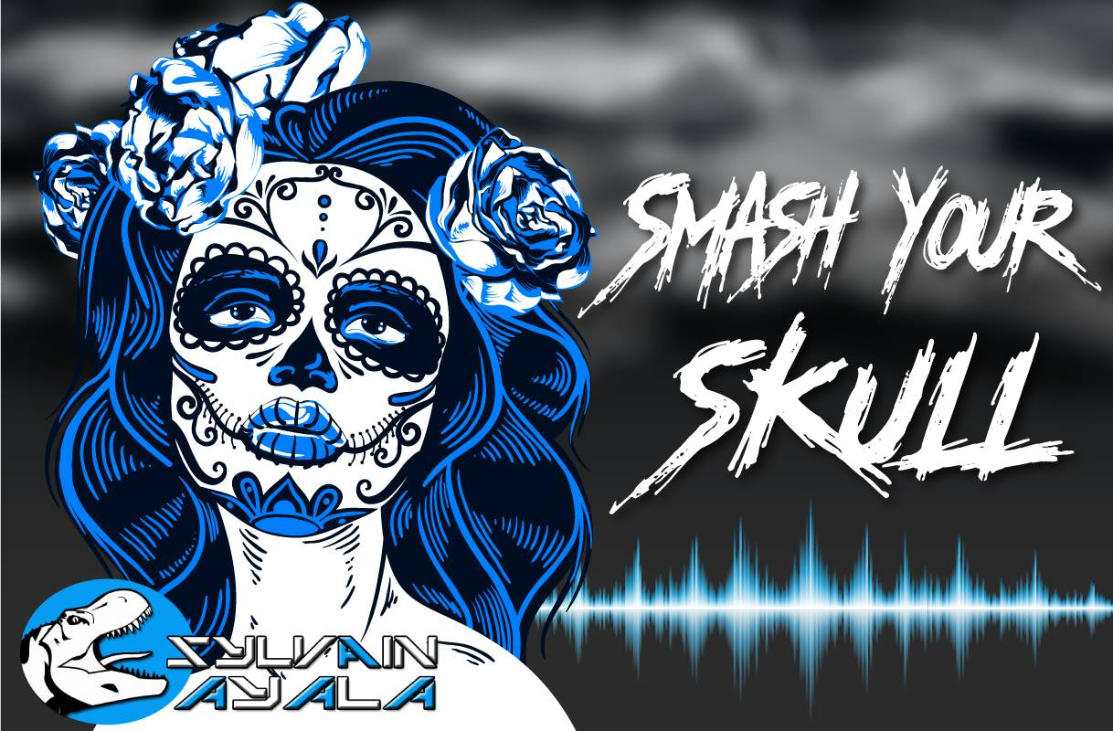 Sylvain AYALA - SMASH YOUR SKULL
