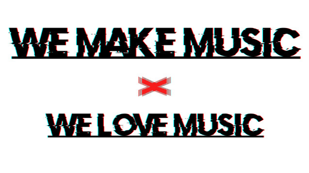 We Make Music X We Love Music Version 3D
