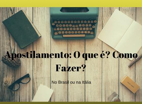 Apostilamento de Documentos: Como fazer no Brasil e na Itália