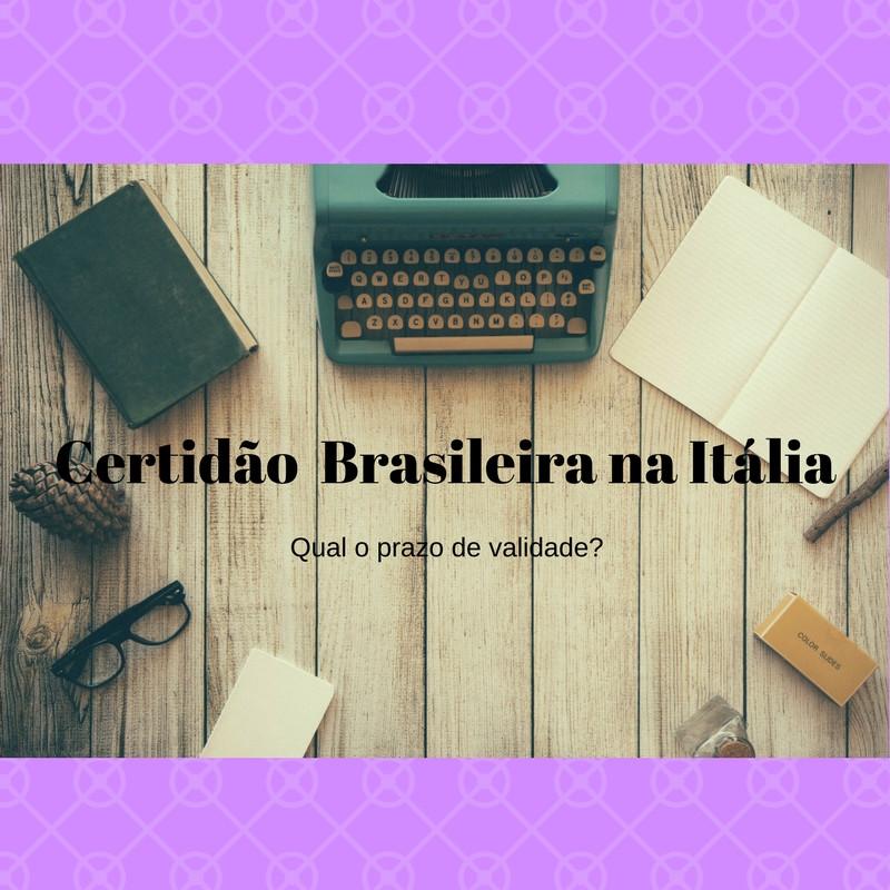 validade certidão brasileira na Itália
