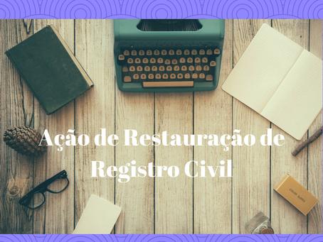 Ação de Restauração de Registro Civil: O que é, Como Funciona, Quanto Custa e Quanto tempo demora?