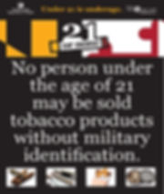 No person under the age of 21 may be sold tobacco products without military identification.