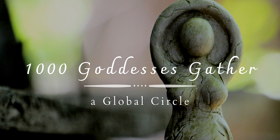 1000 Goddesses Gather - A Global Circle