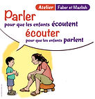 Faber et Mazlish, parler pour que les enfants écoutent, écouter pour que les enfants parlent, coaching parental, ateliers de parents, ateliers parent-enfants, discipline positive, parentalité bienveillante, parentalité consciente