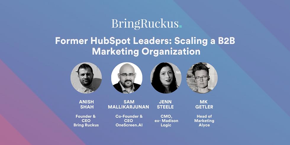 Former HubSpot Leaders: Scaling a B2B Marketing Organization