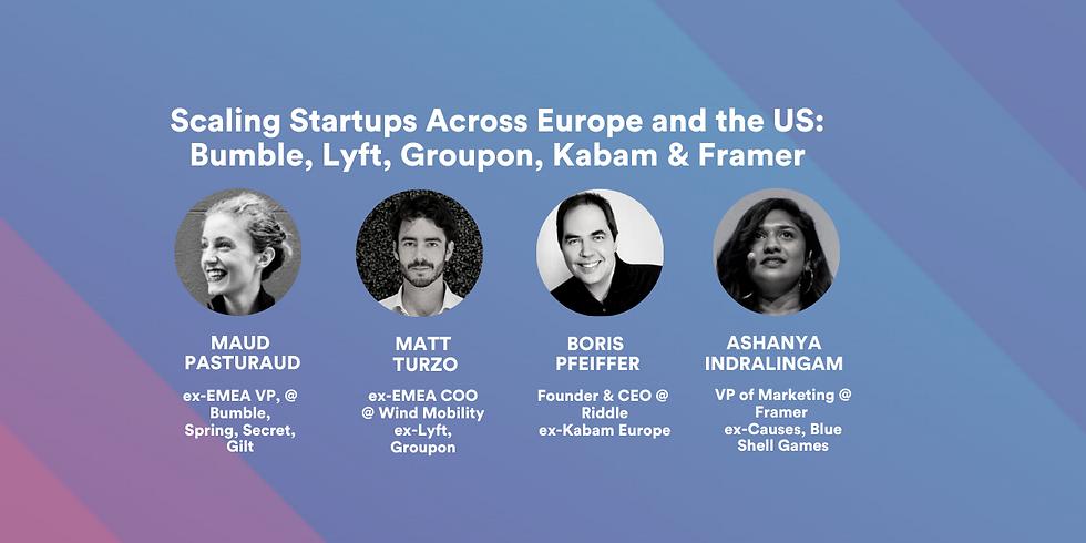 Scaling startups across Europe and U.S.: Bumble, Lyft, Kabam, & Groupon