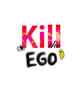 Kill the Ego