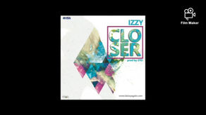 [Music + Lyrics] Izzy – Closer