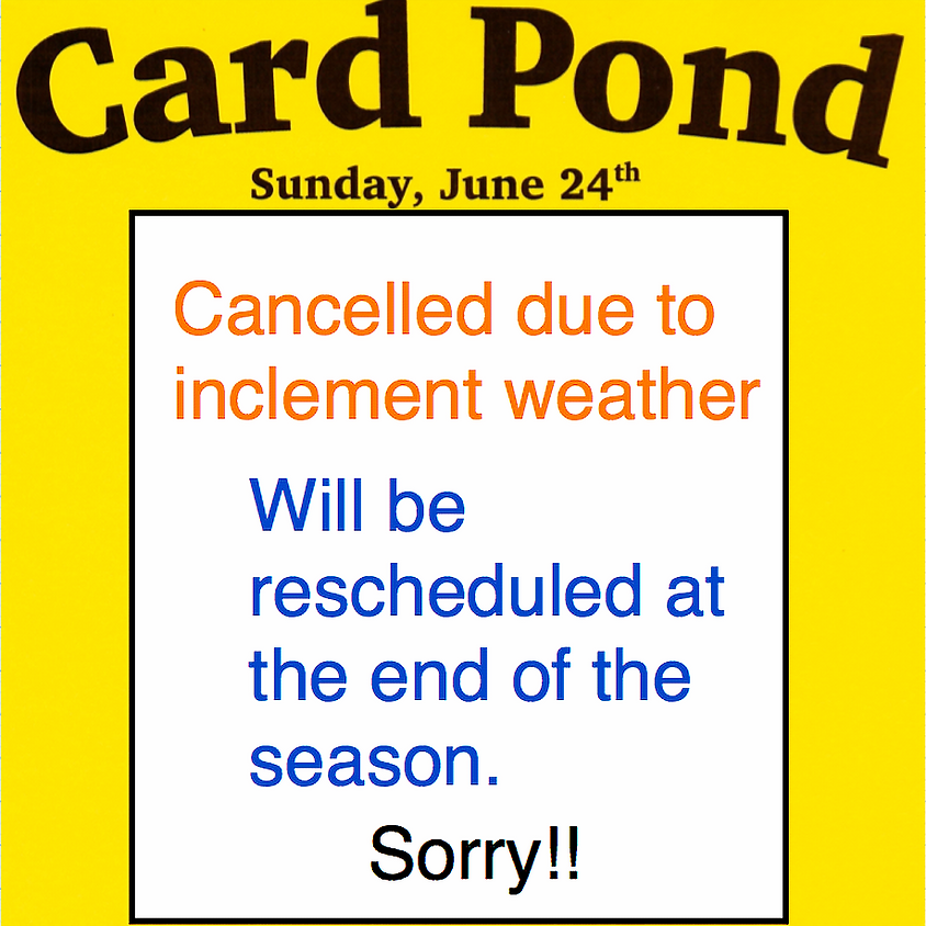 *CANCELLED* Card Pond Opening Day