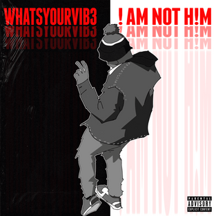 Whatsyourvib3 - I Am Not Him [Audio]