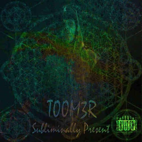 T00M3R - Subliminally Present