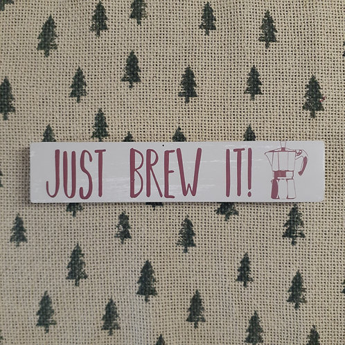 Just Brew It Coffee Block Sign