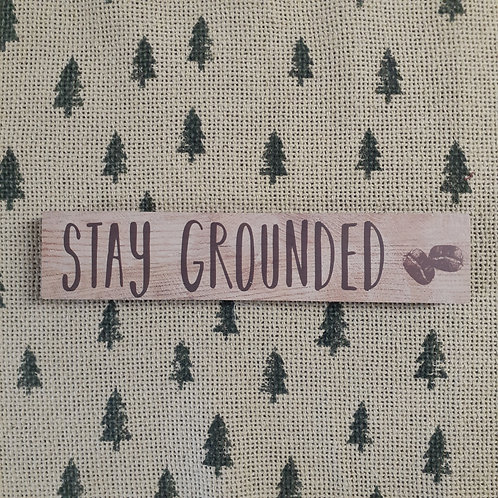 Stay Grounded Coffee Block Sign