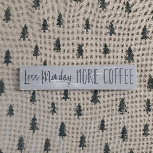 Less Monday More Coffee Block Sign